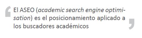 El ASEO (academic search engine optimization) es el posicionamiento aplicados a los buscadores académicos